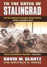 To the Gates of Stalingrad: Soviet-German Combat Operations, April-August 1942: Soviet-German Combat Operation