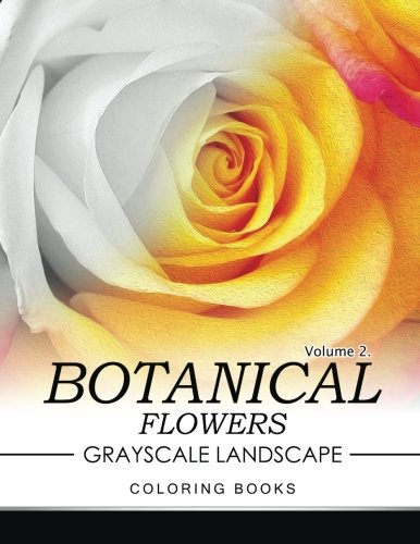 Botanical Flowers GRAYSCALE Landscape Coloring Books Volume 2: Mediation for Adult