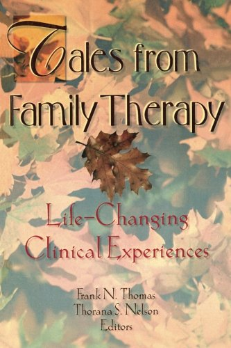 Tales from Family Therapy: Life-Changing Clinical Experiences (Haworth Marriage and the Family)