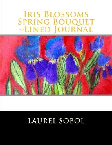 Iris Blossoms Spring Bouquet ~Lined Journal (Fine Art Rainbow Journals~ Soli Deo Gloria)