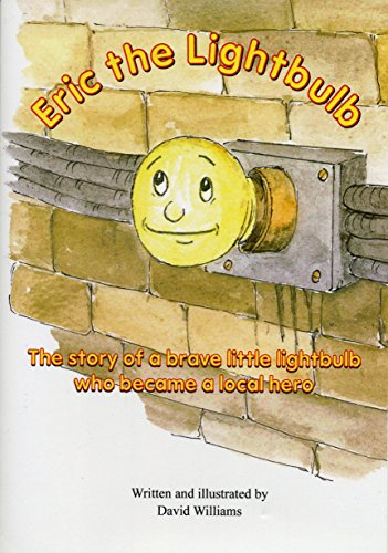 Eric the Lightbulb: The Story of a Brave Little Lightbulb Who Became a Local Hero
