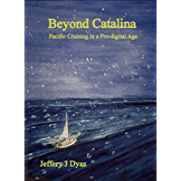 Beyond Catalina - Pacific Cruising in a Pre-digital Age (English Edition)