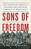 img - for Sons of Freedom: The Forgotten American Soldiers Who Defeated Germany in World War I book / textbook / text book