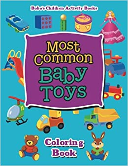 Most Common Baby Toys Coloring Book Bobo S Children Activity Books