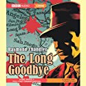 The Long Goodbye Performance by Raymond Chandler Narrated by Ed Bishop, Full Cast