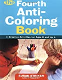 : The Fourth Anti-Coloring Book: Creative Activities for Ages 6 and Up