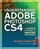 Understanding Adobe Photoshop CS4: The Essential Techniques for Imaging Professionals (2nd Edition)