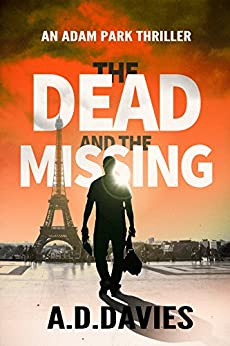 The Dead and the Missing (Adam Park Thriller Book 1) by [Davies, A. D.]