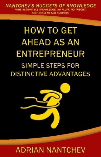 How to Get Ahead as an Entrepreneur: Simple steps for  distinct advantages (Nantchev's Nuggets of Knowledge) (Volume 9) ebook