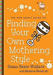 New Mom's Guide to Finding Your Own Mothering Style, The (The New Mom's Guides)