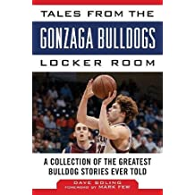 Tales from the Gonzaga Bulldogs Locker Room: A Collection of the Greatest Bulldog Stories Ever Told