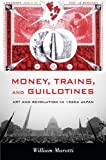 Money, Trains, and Guillotines, William Marotti, 0822349655