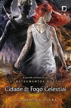 Cidade do fogo celestial - Instrumentos mortais - vol. 6 (Os instrumentos mortais) por [Clare, Cassandra]