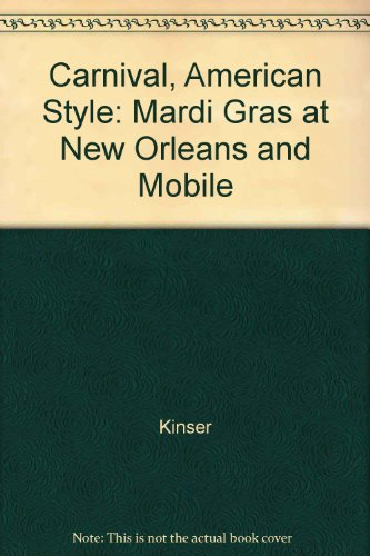 Carnival, American Style: Mardi Gras at New Orleans and (Mardi Gras Mobile Alabama)
