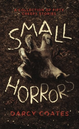 Small Horrors: A Collection of Fifty Creepy