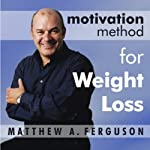 Motivation Method for Weight Loss: A Relaxing Journey to the Slimmer You | Matthew A. Ferguson