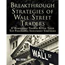 Breakthrough Strategies of Wall Street Traders: 17 Remarkable Traders Reveal Their Top Performing Investment Strategies