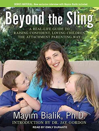 Beyond the Sling (Library Edition) : A Real-Life Guide to Raising Confident, Loving Children the Attachment Parenting Way(CD-Audio) - 2012 Edition pdf epub