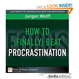How to (Finally) Beat Procrastination (FT Press Delivers Elements) Jurgen Wolff