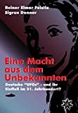 """Eine Macht aus dem Unbekannten: Deutsche """"UFOs"""" - und ihr Einfluß im 21. Jahrhundert?"""