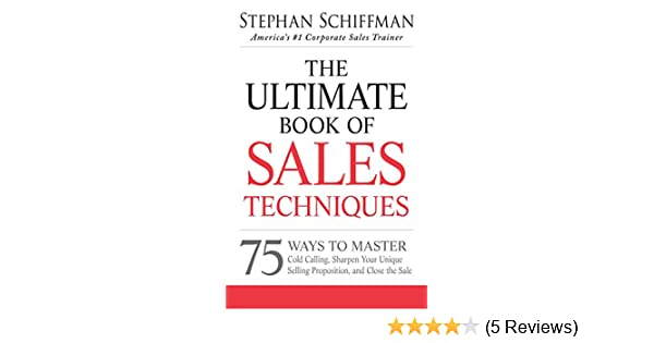 Amazon the ultimate book of sales techniques 75 ways to master amazon the ultimate book of sales techniques 75 ways to master cold calling sharpen your unique selling proposition and close the sale ebook fandeluxe Choice Image