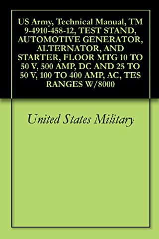 US Army, Technical Manual, TM 9-4910-458-12, TEST STAND, AUTOMOTIVE GENERATOR, ALTERNATOR, AND STARTER, FLOOR MTG 10 TO 50 V, 500 AMP, DC AND 25 TO 50 V, 100 TO 400 AMP, AC, TES RANGES W/8000