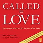 Called to Love: Approaching John Paul II's Theology of the Body | Carl Anderson,Jose Granados