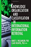 Knowledge Organization and Classification in International Information Retrieval, Williamson, Nancy J. and Beghtol, Clare, 0789023547