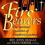 Fire-Bearers: The Spiritual Qualities of Prophetic Leaders | John Heagle,Fran Ferder