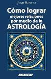 img - for C mo lograr mejores relaciones por medio de la ASTROLOG A (Spanish Edition) book / textbook / text book