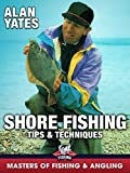 Shore Fishing: Tips & Techniques - Alan Yates (Masters of Fishing & Angling)