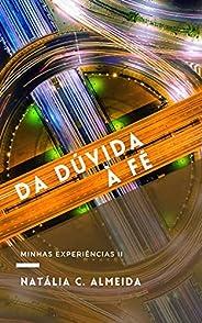 DA DÚVIDA À FÉ: MINHAS EXPERIÊNCIAS - II (SÉRIE: DO CETICISMO À FÉ Livro 2)