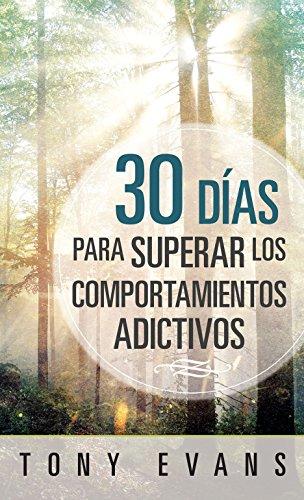 30 días para superar los comportamientos adictivos (Spanish Edition)