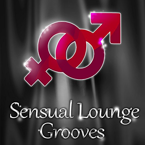 Sensual Lounge Grooves: The Best of Selection Chillout Music for Tantric Massage, Erotic Games, Sexual Healing and Kamasutra
