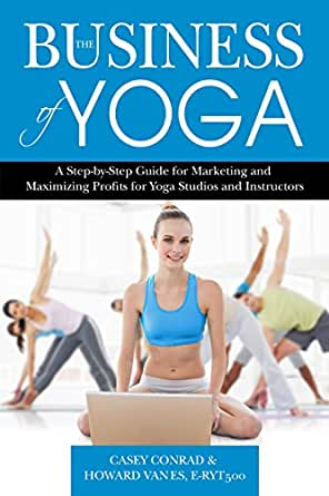 The Business of Yoga: A Step-by-Step Guide for Marketing and ...