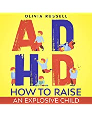 ADHD: How to Raise an Explosive Child: The Definitive Guide on How to Deal With Hyperactive and Distracted Children With Tips and Strategies for a Positive Parenting Approach and Kids Self-Regulation