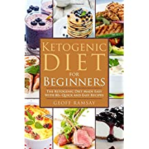 Ketogenic Diet For Beginners: The Ketogenic Diet Made Easy with 80+ Quick and Easy Recipes