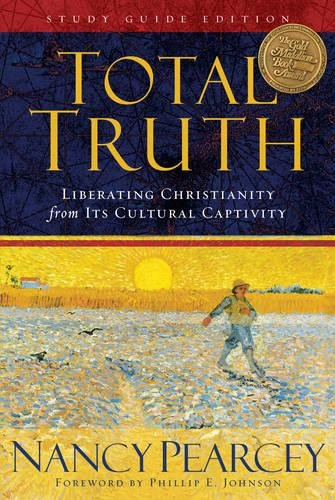 Total Truth (Study Guide Edition): Liberating Christianity from Its Cultural Captivity