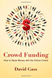 Crowd Funding: How To Raise Money With The Online Crowd