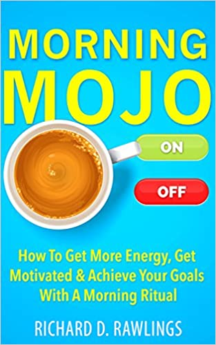 Read online Morning Mojo - How To Get More Energy, Get Motivated & Achieve Your Goals With A Morning Ritual (Habit Breakthrough Series Book 2) PDF, azw (Kindle), ePub