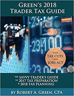 Book Green's 2018 Trader Tax Guide: The Savvy Trader's Guide To 2017 Tax Preparation & 2018 Tax Planning with Tax Cuts and Jobs Act