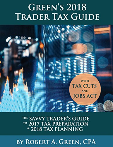 Greens 2018 Trader Tax Guide  The Savvy Traders Guide To 2017 Tax Preparation   2018 Tax Planning With Tax Cuts And Jobs Act
