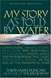 img - for My Story as Told by Water: Confessions, Druidic Rants, Reflections, Bird-watchings, Fish-stalkings, Visions, Songs and Prayers Refracting Light, From Living Rivers, in the Age of the Industrial Dark book / textbook / text book