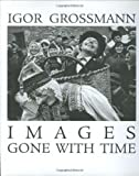 Images Gone with Time (Obrazy Odviate Icasom), Grossmann, Igor, 0865164363