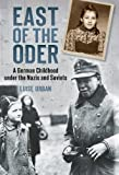 img - for East of the Oder: A German Childhood Under the Nazis and Soviets book / textbook / text book