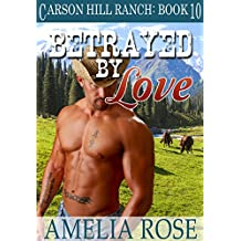 Betrayed By Love (Carson Hill Ranch Book 10)