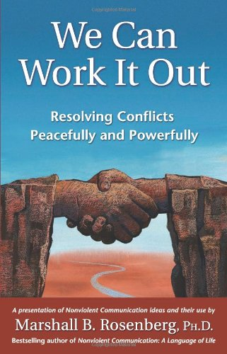 We Can Work It Out: Resolving Conflicts Peacefully and Powerfully (Nonviolent Communication Guides)