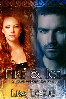 Fire & Ice: A Legacy of Secrets Novella 1.5 by [Logue, Lisa]
