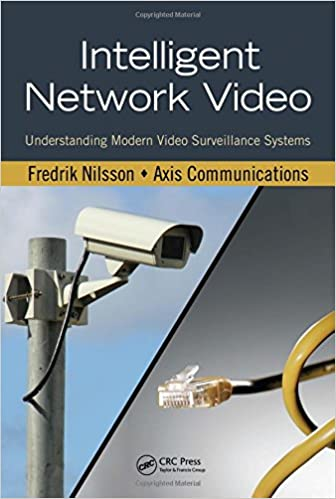 Intelligent Network Video: Understanding Modern Video Surveillance Systems, Second Edition