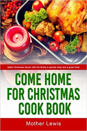 Come Home For Christmas Cook Book Make Christmas Dinner With The